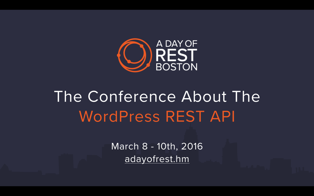 A Day of REST Boston 2017 - The WordPress REST API and JavaScript Conference